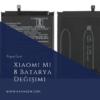Xiaomi Mi 8 Batarya Değişimi