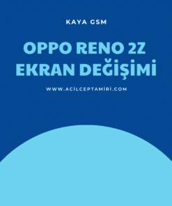 OPPO RENO 2Z EKRAN DEĞİŞİMİ
