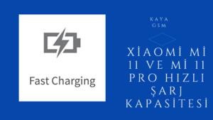 Xiaomi Mi 11 ve Mi 11 Pro Hızlı Şarj Kapasitesi