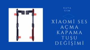 Xiaomi Ses Açma Kapama Tuşu Değişimi