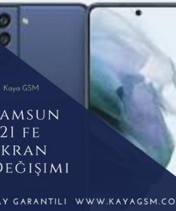 Samsung S21 FE Ekran Değişimi