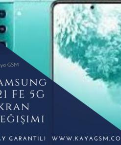 Samsung S21 FE 5G Ekran Değişimi
